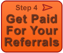 Step 4 - Get Paid For Your Referrals